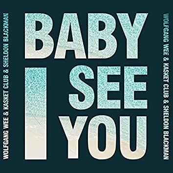 Baby (I See You)