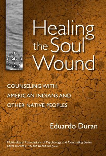 Healing the Soul Wound: Counseling with American Indians and Other Native People (Multicultural Foundations of Psychology and Counseling Series)