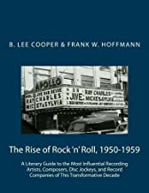 The Rise of Rock 'n' Roll, 1950-1959: A Literary Guide to the Most Influential Recording Artists, Composers, DIsc Jockeys, and Record Companies of This Transformative Decade