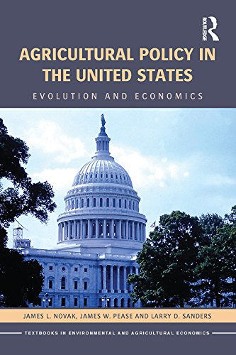 Agricultural Policy in the United States: Evolution and Economics (Routledge Textbooks in Environmental and Agricultural Economics Book 13)