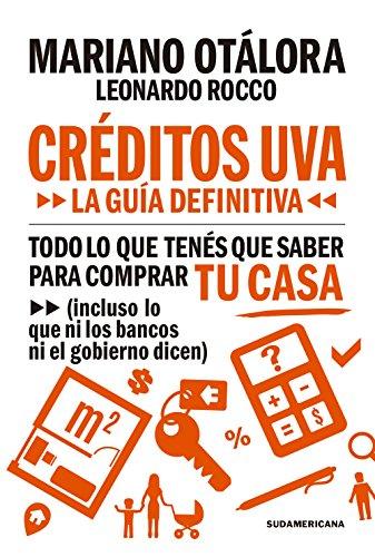 Créditos UVA: Todo lo que tenés que saber para comprar tu casa (incluso lo que ni los bancos ni el gobiernos te dicen)