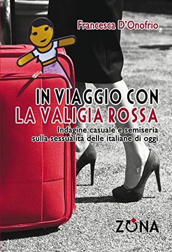 In viaggio con la valigia rossa. Indagine casuale e semiseria sulla sessualità delle italiane di oggi