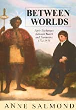 Between Worlds: Early Exchanges Between Maori and Europeans, 1773-1815