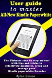 User guide to master All-New Kindle Paperwhite: The Ultimate step by step manual with tips and tricks to effectively maximize, setup and manage your Kindle paperwhite E-reader (English Edition)