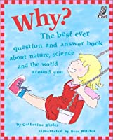 Why?: The Best Ever Question and Answer Book About Nature, Science and the World Around You (Questions & Answers Storybook)