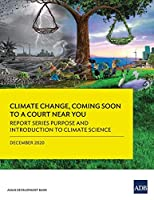Climate Change, Coming Soon to a Court Near You: Report Series Purpose and Introduction to Climate Science