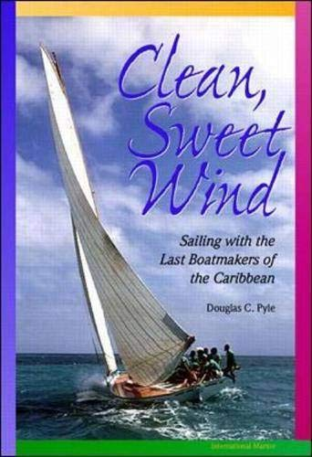 Clean, Sweet Wind: Sailing with the Last Boatmakers of the Carribean