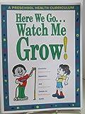 Here We Go...Watch Me Grow: A Preschool Health Curriculum