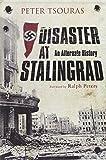 Disaster at Stalingrad: An Alternative History: An Alternate History