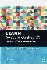 Learn Adobe Photoshop CC forVisualCommunication: Adobe Certified Associate Exam Preparation (Adobe Certified Associate (ACA)) Kindle Edition