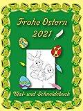 Frohe Ostern 2021 - Mal- und Schneidebuch: Für Kinder von 4-9 Jahren - Schneidpraxis für Kleinkinder und Kleinkinder - Osterdekorationen - Frühling