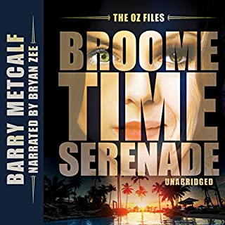 The Oz Files: Broometime Serenade     Australian Crime Thriller, Book 1              By:                                                                                                                                 Barry Metcalf                               Narrated by:                                                                                                                                 Bryan Zee                      Length: 8 hrs and 54 mins     2 ratings     Overall 3.0