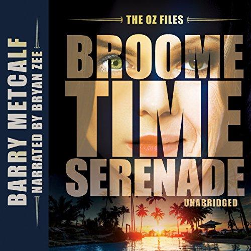 The Oz Files: Broometime Serenade: Australian Crime Thriller, Book 1