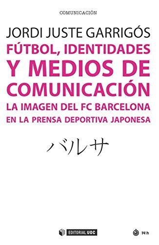 Fútbol, identidades y medios de comunicación. La imagen del FC Barcelona en...
