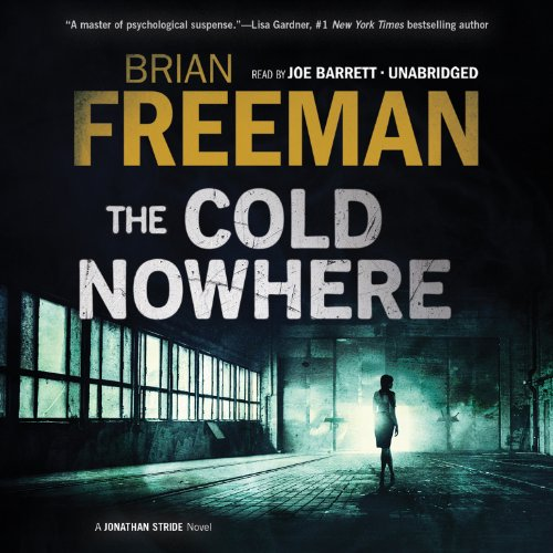 The Cold Nowhere     Jonathan Stride, Book 6              By:                                                                                                                                 Brian Freeman                               Narrated by:                                                                                                                                 Joe Barrett                      Length: 11 hrs and 24 mins     203 ratings     Overall 4.3