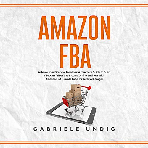 Amazon FBA: Achieve Your Financial Freedom cover art