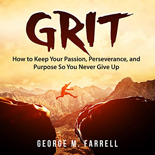 Grit: How to Keep Your Passion, Perseverance, and Purpose so You Never Give Up audiobook cover art