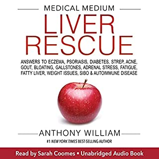 Medical Medium Liver Rescue     Answers to Eczema, Psoriasis, Diabetes, Strep, Acne, Gout, Bloating, Gallstones, Adrenal Stress, Fatigue, Fatty Liver, Weight Issues, SIBO & Autoimmune Disease              Written by:                                                                                                                                 Anthony William                               Narrated by:                                                                                                                                 Sarah Coomes                      Length: 25 hrs and 6 mins     5 ratings     Overall 4.2