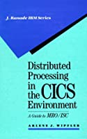 Distributed Processing in the Cics Environment: A Guide to Mro/Isc