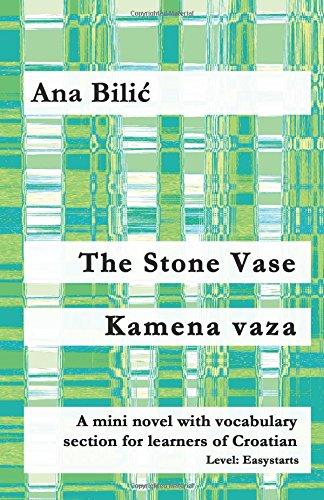 The Stone Vase / Kamena vaza: A mini novel with vocabulary section for learners of Croatian (Croatian made easy)