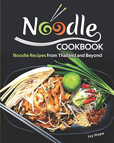 Noodle Cookbook: Noodle Recipes from Thailand and Beyond