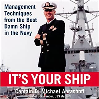 It's Your Ship     Management Techniques from the Best Damn Ship in the Navy              By:                                                                                                                                 D. Michael Abrashoff                               Narrated by:                                                                                                                                 D. Michael Abrashoff                      Length: 2 hrs and 56 mins     583 ratings     Overall 4.5