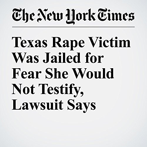 Texas Rape Victim Was Jailed for Fear She Would Not Testify, Lawsuit Says cover art