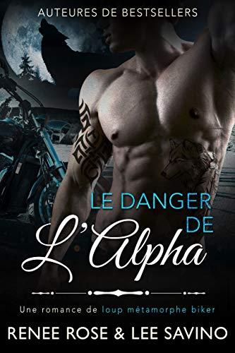 Le Danger de l'Alpha: Une romance de loup métamorphe biker (Alpha Bad Boys t. 2) (French Edition)