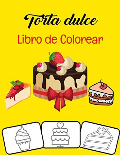 Torta dulce Libro de colorear: Pastel de cumpleaños Cupcake Pancake Postres deliciosos Libro para colorear para niños, niñas y adultos