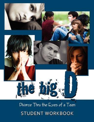 The Big D; Divorce Thru the Eyes of a Teen Student Workbook