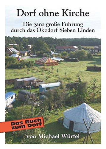 Dorf ohne Kirche: Die ganz große Führung durch das Ökodorf Sieben Linden