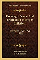 Exchange, Prices, And Production In Hyper Inflation: Germany, 1920-1923 (1930)