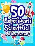 50 Esperimenti scientifici da fare a casa: Il libro di attività per bambini e piccoli sci...