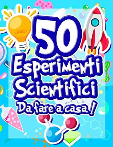 50 Esperimenti scientifici da fare a casa: Il libro di attività per bambini e piccoli scienziati! Esperimenti scientifici per ragazzi   Età 5+   ... cognitivo   Chimica Fisica Biologica