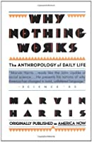 Why Nothing Works: The Anthropology of Daily Life (Original Title America Now the Anthropology of a Changing Culture) by Marvin Harris(1987-01-15)