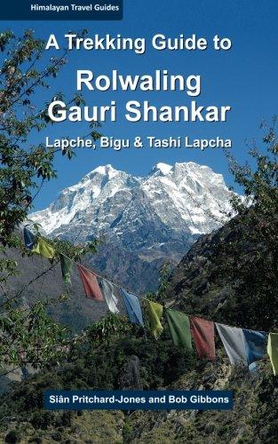 A Trekking Guide to Rolwaling & Gauri Shankar: Lapche, Bigu & Tashi Lapcha (Himalayan Travel Guides)