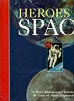 Heroes of Space: A Three-Dimensional Tribute to 40 Years of Space Exploration 1581170548 Book Cover