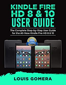 Kindle Fire HD 8 & 10 User Guide: The Complete Step-by-Step User Guide for the All-New Kindle Fire HD 8 & 10 (English Edition) por [LOUIS  GOMERA]