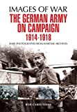 German Army on Campaign 1914-1918: Rare Photographs from Wartime Archives (Images of War)