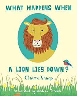 What Happens When a Lion Lies Down? (An Illustrated Children's Book; Perfect Bedtime Story)