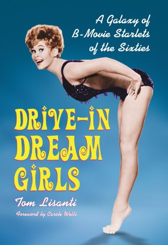 Drive-in Dream Girls: A Galaxy of B-Movie Starlets of the Sixties (English Edition)