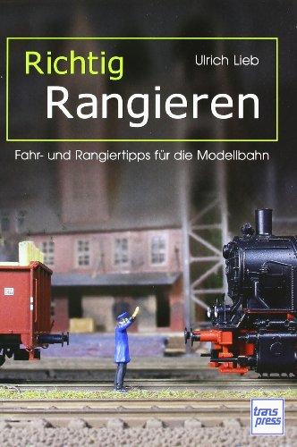 Richtig Rangieren: Fahr- und Rangiertipps für die Modellbahn (Die Modellbahn-Werkstatt)