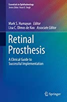 Retinal Prosthesis: A Clinical Guide to Successful Implementation (Essentials in Ophthalmology)