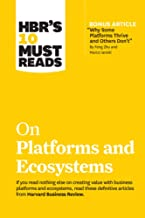 """HBR's 10 Must Reads on Platforms and Ecosystems (with bonus article by Why Some Platforms Thrive and Others Don't"""" By Feng..."""
