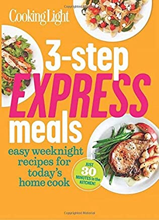 [3-Step Express Meals: Easy Weeknight Recipes for Todays Home Cook (Cooking Light)] [By: Editors of Cooking Light Magazine] [April, 2017]