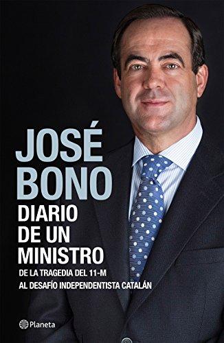 Diario de un ministro: De la tragedia del 11-M al desafío independentista catalán (Biografías y memorias)