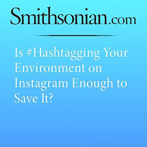 Is #Hashtagging Your Environment on Instagram Enough to Save It? cover art