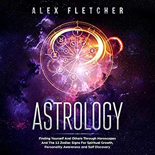 Astrology: Finding Yourself And Others Through Horoscopes And The 12 Zodiac Signs For Spiritual Growth, Personality Awareness and Self Discovery audiobook cover art