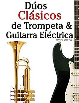Dúos Clásicos de Trompeta & Guitarra Eléctrica: Piezas fáciles de ...