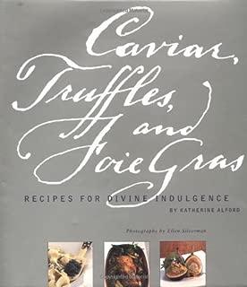 Caviar, Truffles, and Foie Gras: Recipes for Divine Indulgence